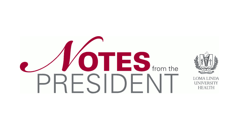 Loma Linda University Health Notes from the President