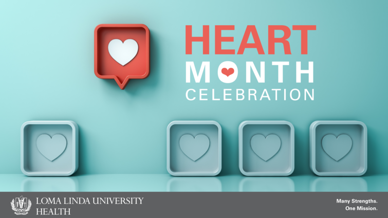 Graphic for special Heart Month Celebration hosted by Loma Linda University Health during February 2021.